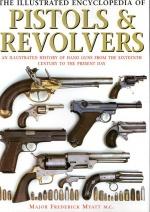 The Illustrated Encyclopedia of Pistols & Revolvers