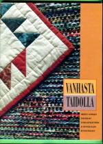 Vanhasta taidolla - Ohjeita vanhojen tekstiilien uudelleenkäyttöön ja huonekalujen kunnostukseen