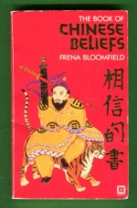 The Book of Chinese Beliefs - A Journey Into the Chinese Inner World