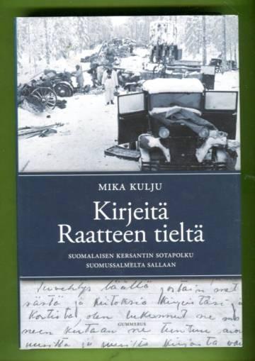 Kirjeitä Raatteen tieltä - Suomalaisen kersantin sotapolku Suomussalmelta Sallaan