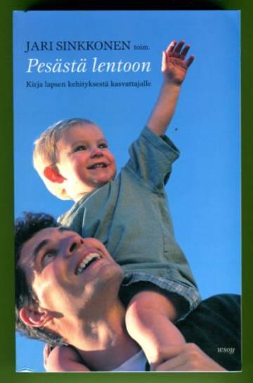 Pesästä lentoon - Kirja lapsen kehityksestä kasvattajalle