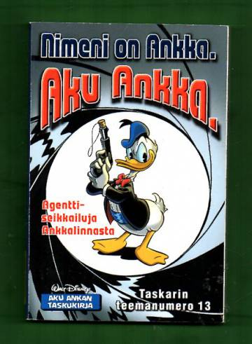Taskarin teemanumero 13 - Nimeni on Ankka. Aku Ankka. (Aku Ankan taskukirja)