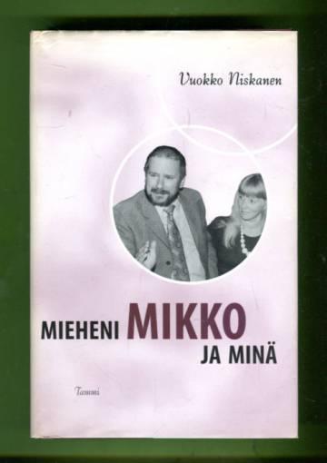 Mieheni Mikko ja minä