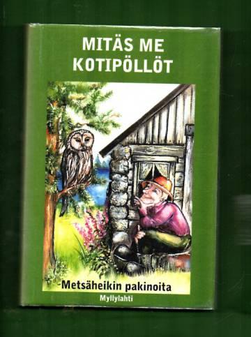 Mitäs me kotipöllöt - Metsäheikin pakinoita
