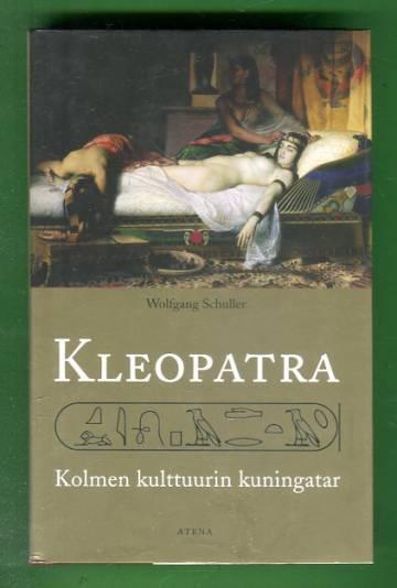Kleopatra - Kolmen kulttuurin kuningatar