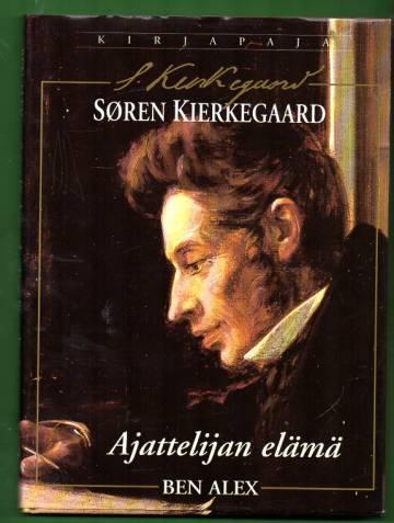 Søren Kierkegaard - Ajattelijan elämä