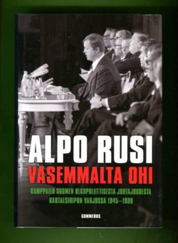 Vasemmalta ohi - Kamppailu Suomen ulkopoliittisesta johtajuudesta rautaesiripun varjossa 1945-1990