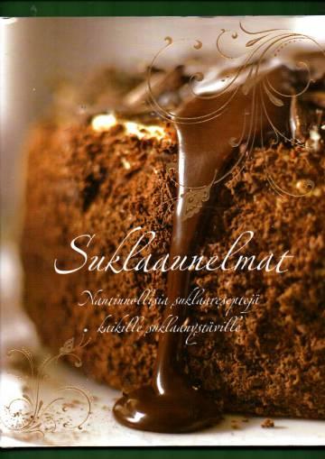 Suklaaunelmat - Nautinnollisia suklaareseptejä kaikille suklaanystäville