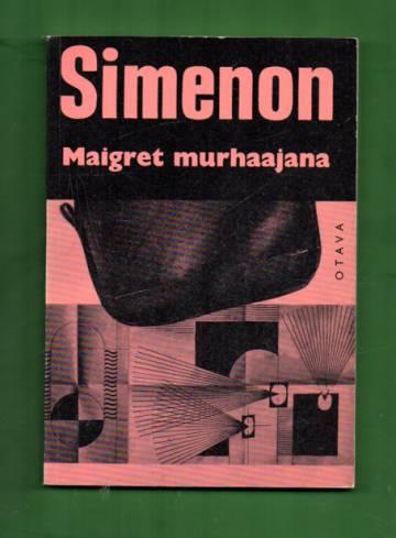 Maigret murhaajana - Komisario Maigret'n tutkimuksia