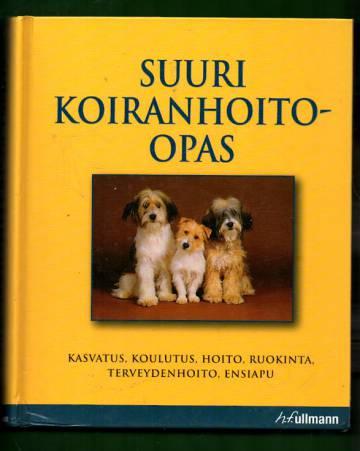 Suuri koiranhoito-opas - Hankinta, koulutus, hoito, ravinto, terveydenhoito, ensiapu