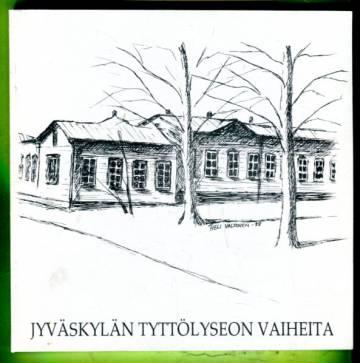 Jyväskylän tyttölyseon vaiheita - Kuvia ja tarinoita menneiltä vuosikymmeniltä