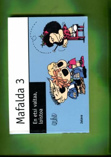 Mafalda 3 - En etsi valtaa, loistoa