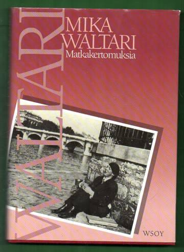 Matkakertomuksia - Mika Waltari matkassa vuosina 1927-1968