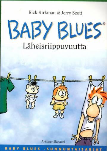 Baby blues - Läheisriippuvuutta