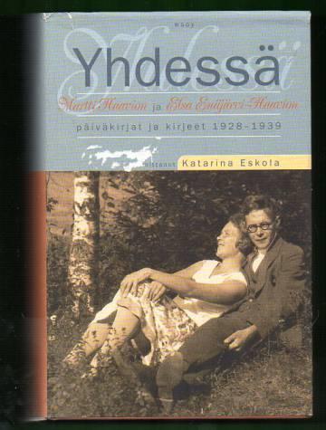 Yhdessä - Martti Haavion ja Elsa Enäjärvi-Haavion päiväkirjat ja kirjeet 1928-1939