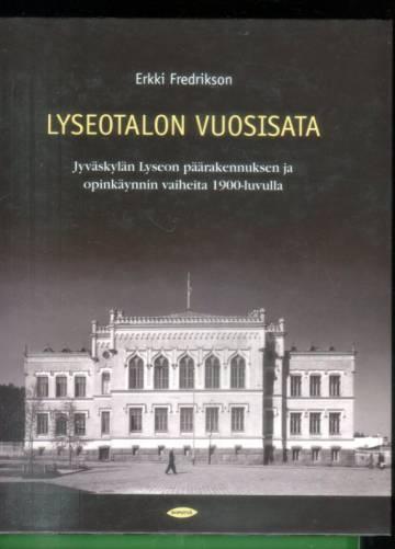 Lyseotalon vuosisata - Jyväskylän Lyseon päärakennuksen ja opinkäynnin vaiheita 1900-luvulla