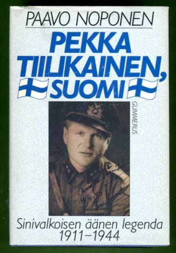 Pekka Tiilikainen, Suomi - Sinivalkoisen äänen legenda 1911-1944