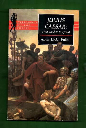 Julius Caesar - Man, Soldier, and Tyrant