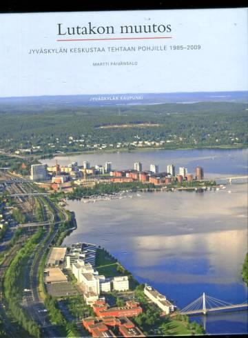 Lutakon muutos - Jyväskylän keskustaa tehtaan pohjille 1985-2009
