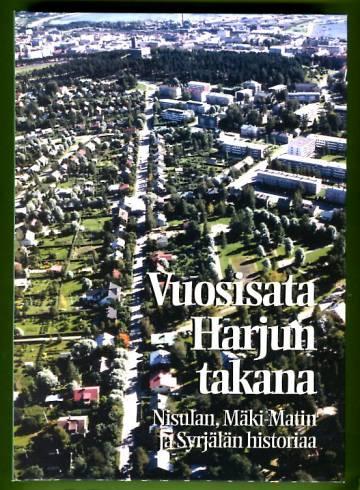 Vuosisata Harjun takana - Nisulan, Mäki-Matin ja Syrjälän historiaa