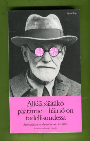 Älkää säätäkö päätänne - häiriö on todellisuudessa - Suomalaisen psykokulttuurin kritiikki