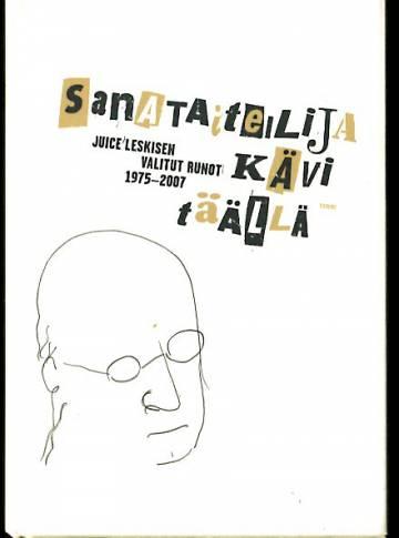 Sanataiteilija kävi täällä - Juice Leskisen valitut runot 1975-2007