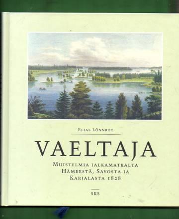 Vaeltaja - Muistelmia jalkamatkalta Hämeestä, Savosta ja Karjalasta 1828