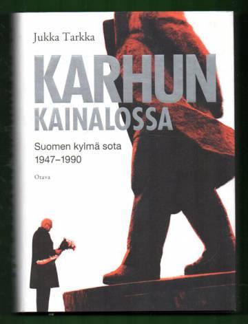 Karhun kainalossa - Suomen kylmä sota 1947-1990
