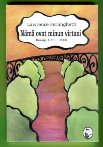 Nämä ovat minun virtani - Runoja 1955-2000