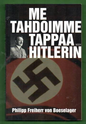 Me tahdoimme tappaa Hitlerin - Heinäkuun 20. päivän 1944 salaliiton viimeinen jäsen kertoo