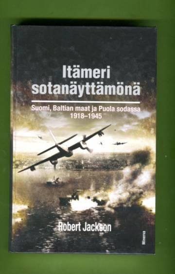 Itämeri sotanäyttämönä - Suomi, Baltian maat ja Puola sodassa 1918-1945