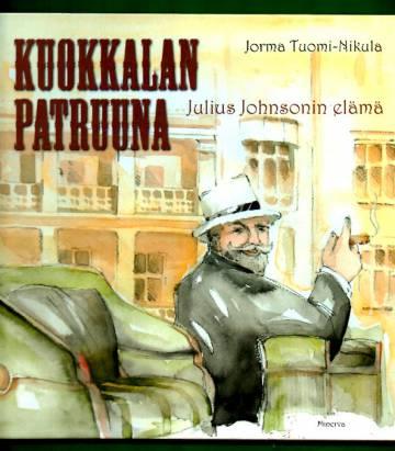 Kuokkalan patruuna - Julius Johnsonin elämä