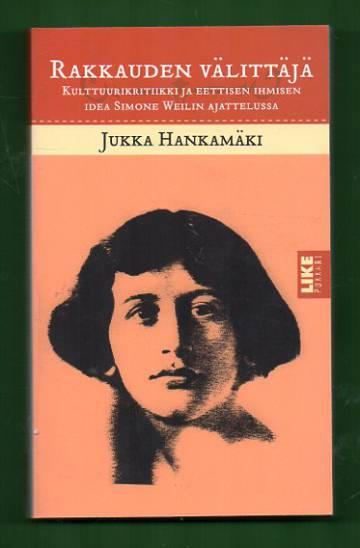 Rakkauden välittäjä - Kulttuurikritiikki ja eettisen ihmisen idea Simone Weilin ajattelussa