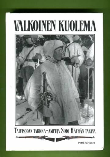 Valkoinen kuolema - Talvisodan tarkka-ampuja Simo Häyhän tarina