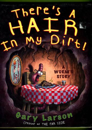 There's a Hair in My Dirt! - A Worm's Story