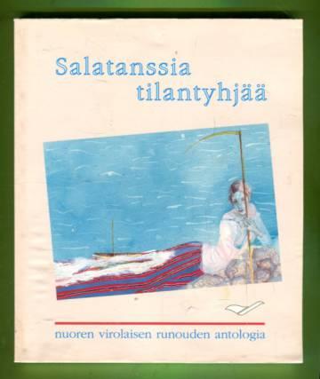 Salatanssia tilantyhjää - Nuoren virolaisen runouden antologia