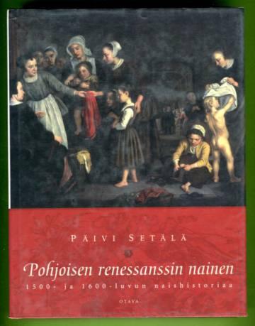 Pohjoisen renessanssin nainen - 1500- ja 1600-luvun naishistoriaa