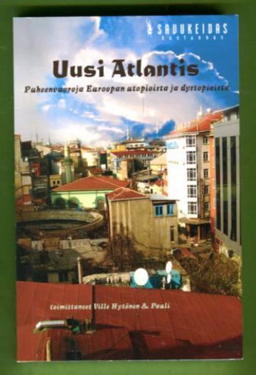 Uusi Atlantis - Puheenvuoroja Euroopan utopioista ja dystopioista