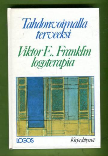 Tahdonvoimalla terveeksi - Victor E. Franklin logoterapia