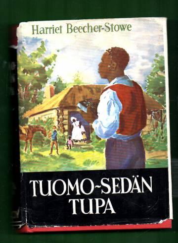 Tuomo sedän tupa eli alhaisten elämää - Kuvauksia neekeriorjain elämästä Amerikan Yhdysvalloissa