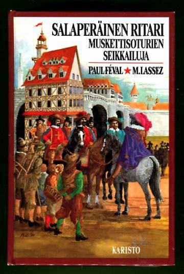 Salaperäinen ritari - Muskettisoturien seikkailuja: Historiallinen seikkailuromaani
