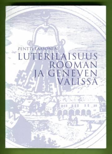 Luterilaisuus Rooman ja Geneven välissä - Luterilaisuuden identiteettitaistelu 1577 - noin 1590