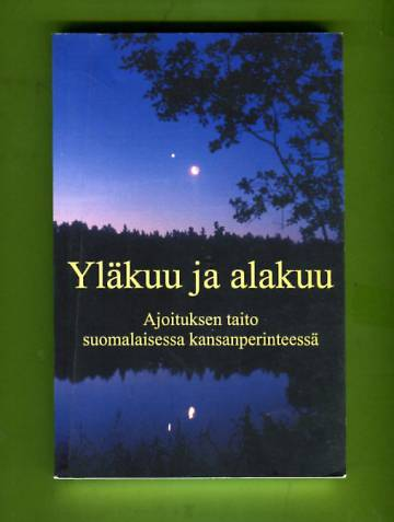 Yläkuu ja alakuu - Ajoituksen taito suomalaisessa kansanperinteessä