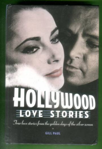 Hollywood Love Stories - True Love Stories From the Golden Days of the Silver Screen
