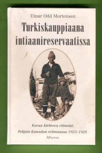 Turkiskauppiaana intiaanireservaatissa - Karun kiehtova elämäni Pohjois-Kanadan erämaassa 1925-1928