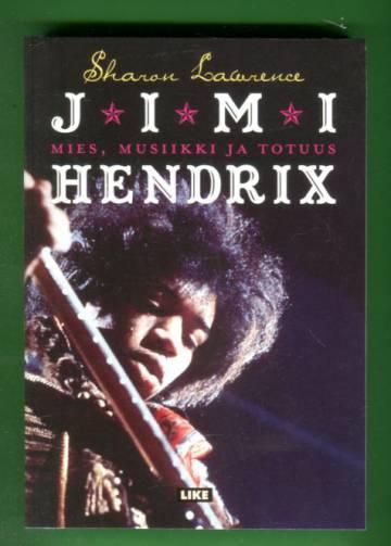 Jimi Hendrix - Mies, musiikki ja totuus