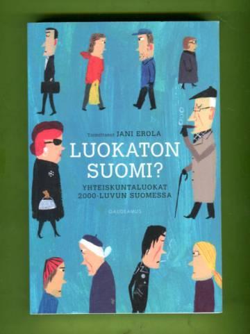 Luokaton Suomi? - Yhteiskuntaluokat 2000-luvun Suomessa