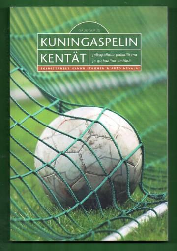 Kuningaspelin kentät - Jalkapalloilu paikallisena ja globaalina ilmiönä