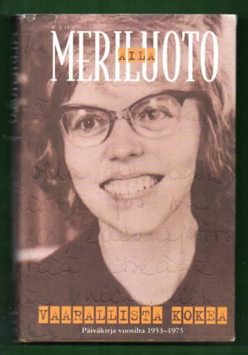 Vaarallista kokea - Päiväkirja vuosilta 1953-1975