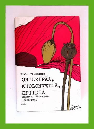 Unileipää, kuolonvettä, spiidiä - Huumeet Suomessa 1800-1950